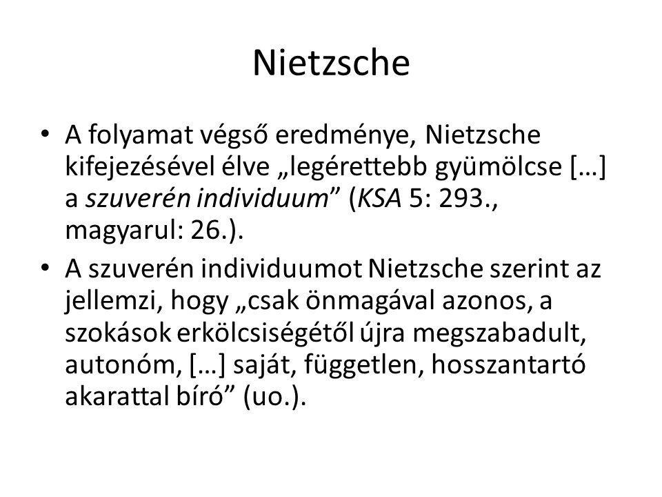 """Nietzsche A folyamat végső eredménye, Nietzsche kifejezésével élve """"legérettebb gyümölcse […] a szuverén individuum (KSA 5: 293., magyarul: 26.)."""